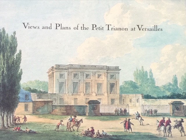 Views and Plans of Petite Trianon, heaven shall be here in book-form